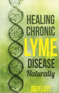 Healing Chronic Lyme Disease Naturally - Joey Lott